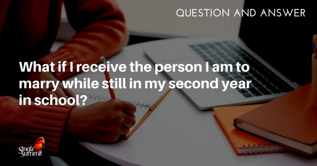 What if I receive the person I am to marry in my second year in school?